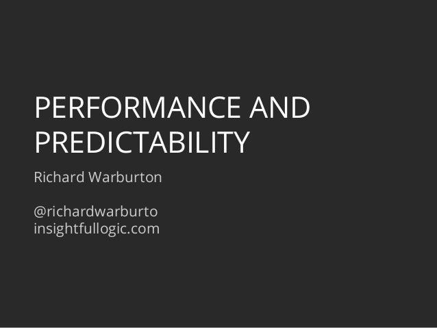 PERFORMANCE AND  PREDICTABILITY  Richard Warburton  @richardwarburto  insightfullogic.com