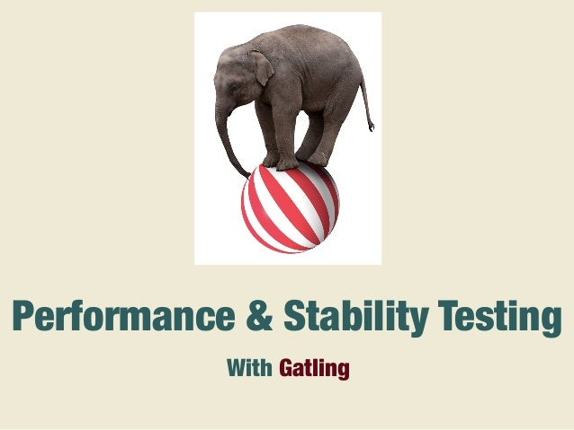 With Gatling Performance & Stability Testing
