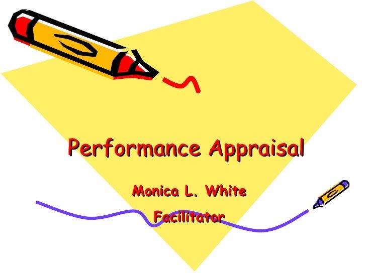 Performance Appraisal      Monica L. White        Facilitator
