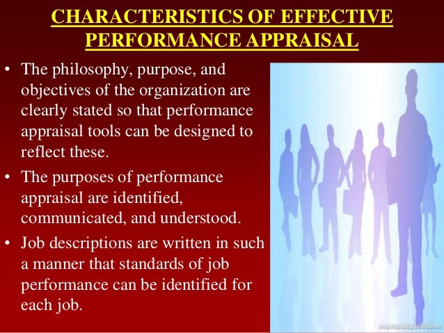 CHARACTERISTICS OF EFFECTIVEPERFORMANCE APPRAISAL• The philosophy, purpose, andobjectives of the organization areclearly s...