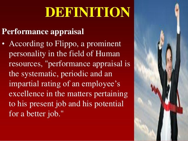 """DEFINITIONPerformance appraisal• According to Flippo, a prominentpersonality in the field of Humanresources, """"performance ..."""