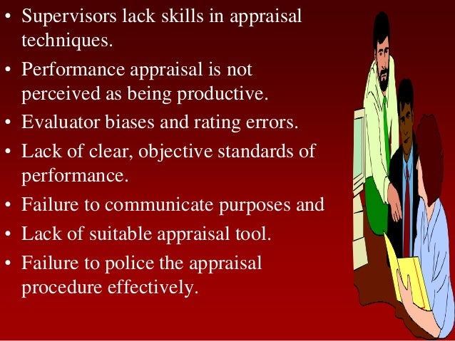 • Supervisors lack skills in appraisaltechniques.• Performance appraisal is notperceived as being productive.• Evaluator b...