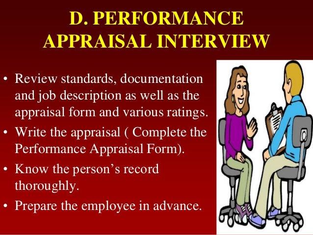 D. PERFORMANCEAPPRAISAL INTERVIEW• Review standards, documentationand job description as well as theappraisal form and var...