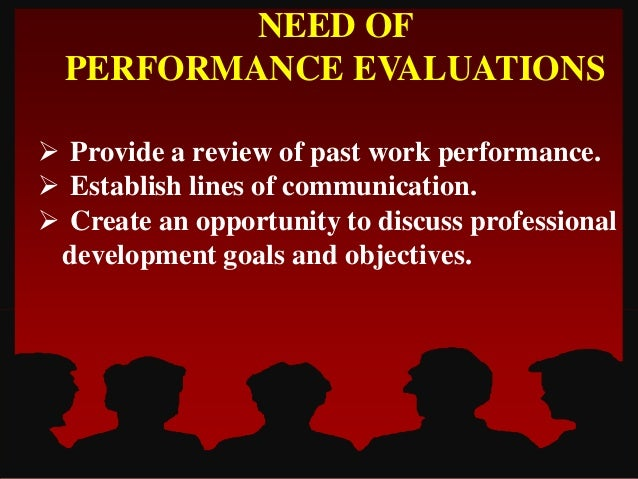  Provide a review of past work performance. Establish lines of communication. Create an opportunity to discuss professi...