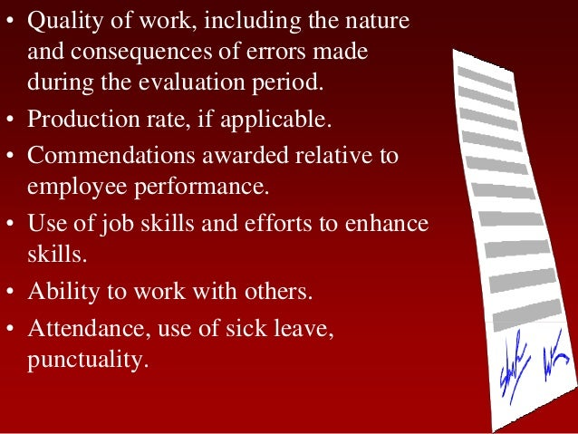 • Quality of work, including the natureand consequences of errors madeduring the evaluation period.• Production rate, if a...