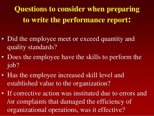 Questions to consider when preparingto write the performance report:• Did the employee meet or exceed quantity andquality ...