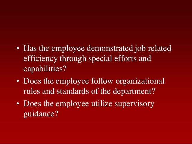 • Has the employee demonstrated job relatedefficiency through special efforts andcapabilities?• Does the employee follow o...