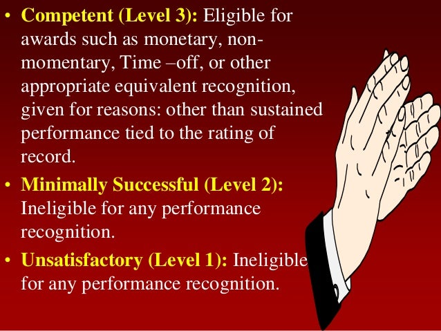 • Competent (Level 3): Eligible forawards such as monetary, non-momentary, Time –off, or otherappropriate equivalent recog...
