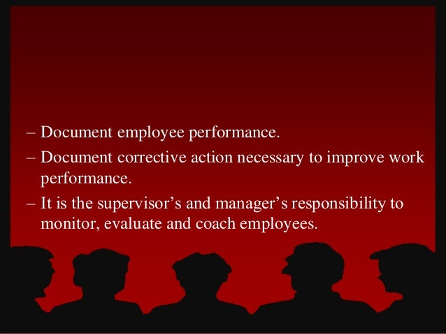 – Document employee performance.– Document corrective action necessary to improve workperformance.– It is the supervisor's...