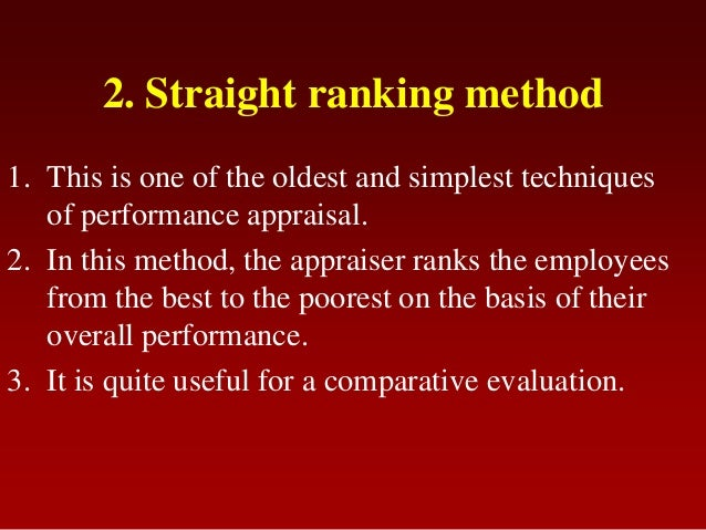 2. Straight ranking method1. This is one of the oldest and simplest techniquesof performance appraisal.2. In this method, ...