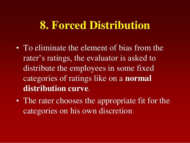 8. Forced Distribution• To eliminate the element of bias from therater's ratings, the evaluator is asked todistribute the ...
