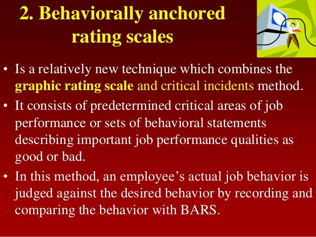 2. Behaviorally anchoredrating scales• Is a relatively new technique which combines thegraphic rating scale and critical i...