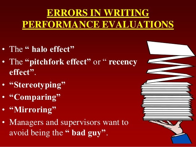 """ERRORS IN WRITINGPERFORMANCE EVALUATIONS• The """" halo effect""""• The """"pitchfork effect"""" or """" recencyeffect"""".• """"Stereotyping""""•..."""