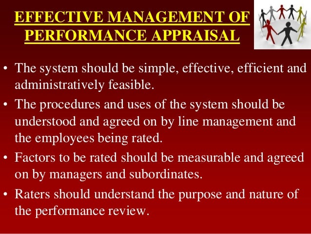 EFFECTIVE MANAGEMENT OFPERFORMANCE APPRAISAL• The system should be simple, effective, efficient andadministratively feasib...