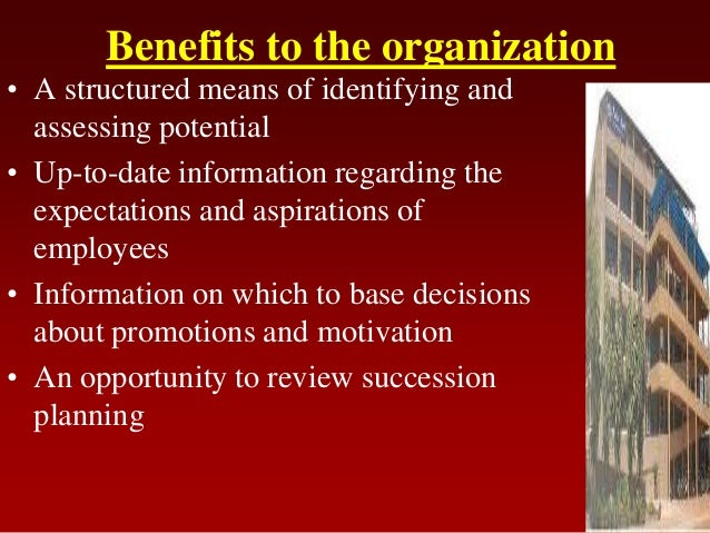 Benefits to the organization• A structured means of identifying andassessing potential• Up-to-date information regarding t...