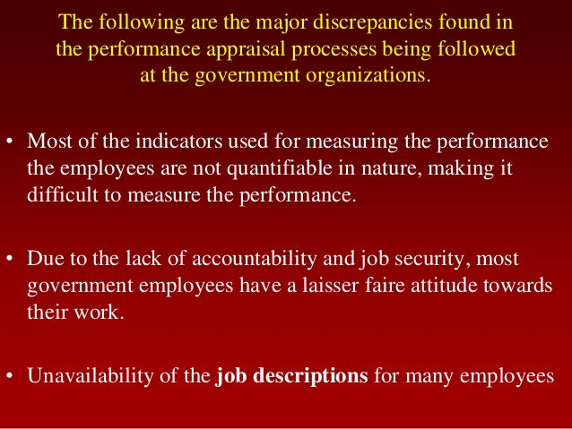 The following are the major discrepancies found inthe performance appraisal processes being followedat the government orga...