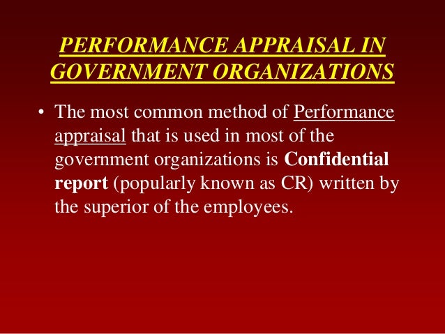 PERFORMANCE APPRAISAL INGOVERNMENT ORGANIZATIONS• The most common method of Performanceappraisal that is used in most of t...
