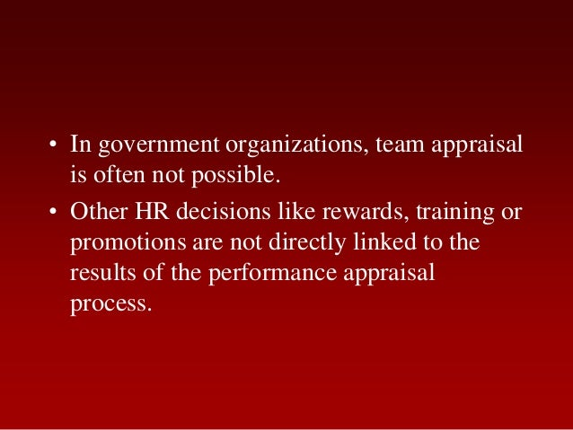 • In government organizations, team appraisalis often not possible.• Other HR decisions like rewards, training orpromotion...