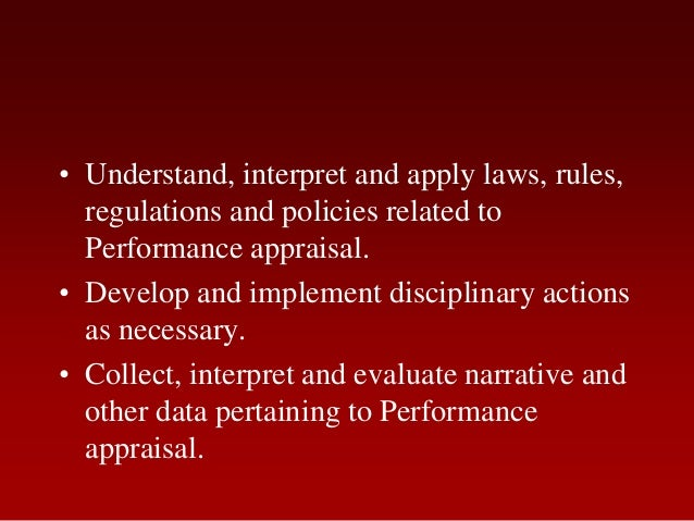 • Understand, interpret and apply laws, rules,regulations and policies related toPerformance appraisal.• Develop and imple...