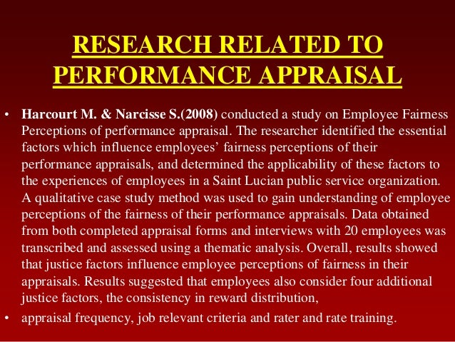 RESEARCH RELATED TOPERFORMANCE APPRAISAL• Harcourt M. & Narcisse S.(2008) conducted a study on Employee FairnessPerception...