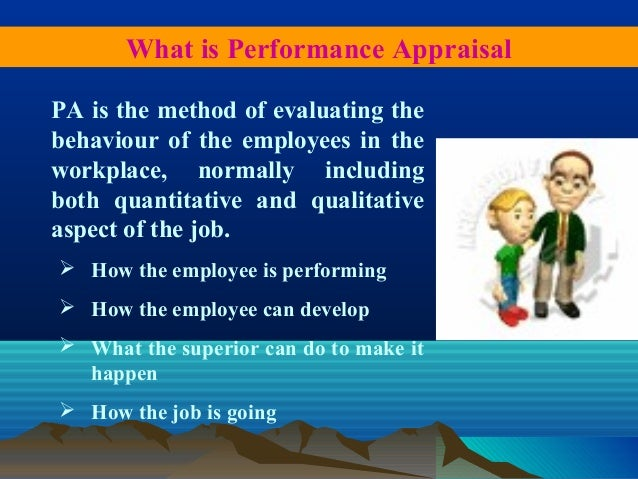 PA is the method of evaluating the behaviour of the employees in the workplace, normally including both quantitative and q...