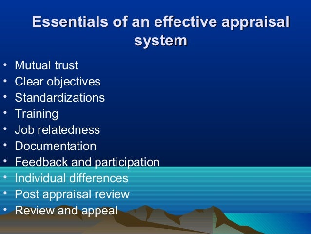 Essentials of an effective appraisalEssentials of an effective appraisal systemsystem • Mutual trust • Clear objectives • ...