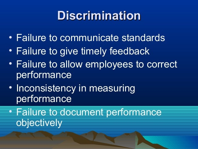 DiscriminationDiscrimination • Failure to communicate standards • Failure to give timely feedback • Failure to allow emplo...