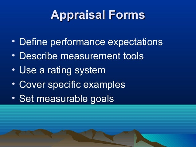 Appraisal FormsAppraisal Forms • Define performance expectations • Describe measurement tools • Use a rating system • Cove...