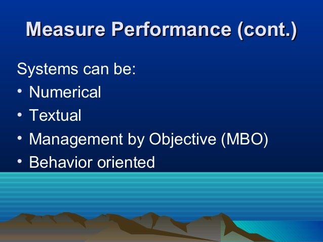Measure Performance (cont.)Measure Performance (cont.) Systems can be: • Numerical • Textual • Management by Objective (MB...