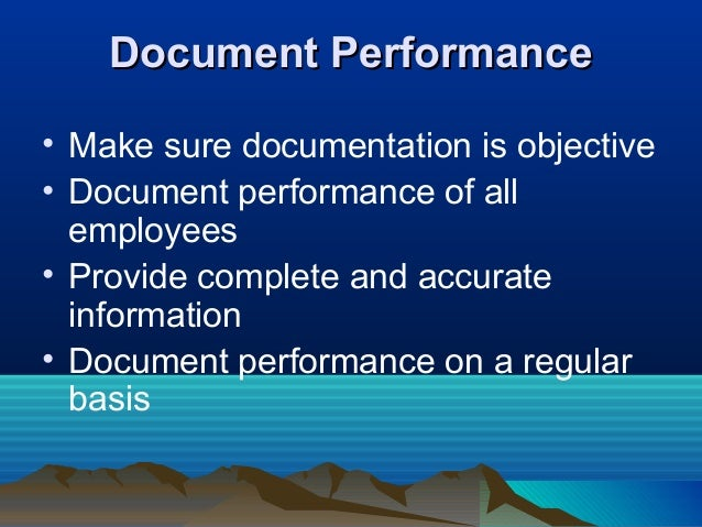 Document PerformanceDocument Performance • Make sure documentation is objective • Document performance of all employees • ...
