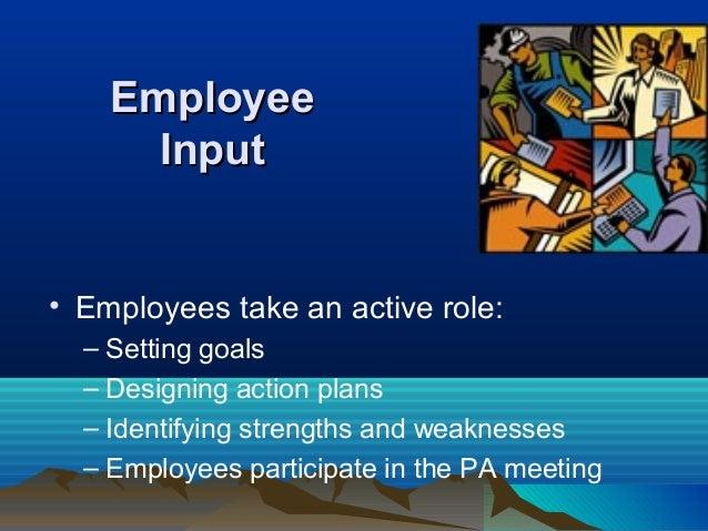 EmployeeEmployee InputInput • Employees take an active role: – Setting goals – Designing action plans – Identifying streng...