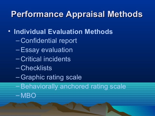 Performance Appraisal MethodsPerformance Appraisal Methods • Individual Evaluation Methods –Confidential report –Essay eva...