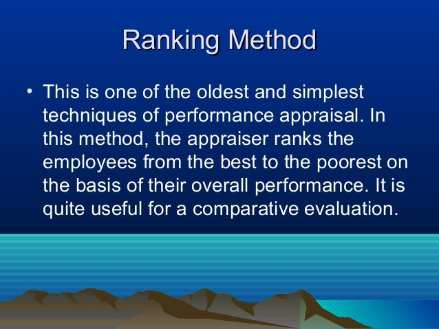 Ranking MethodRanking Method • This is one of the oldest and simplest techniques of performance appraisal. In this method,...