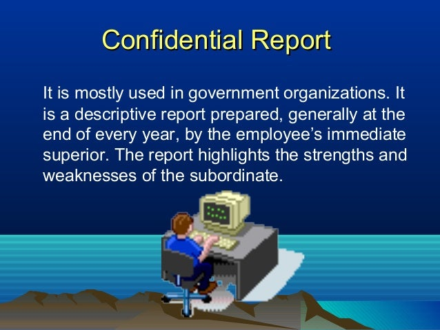Confidential ReportConfidential Report It is mostly used in government organizations. It is a descriptive report prepared,...