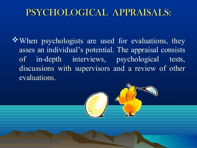 PSYCHOLOGICAL APPRAISALS:PSYCHOLOGICAL APPRAISALS: When psychologists are used for evaluations, they asses an individual'...