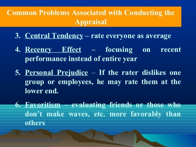 3. Central Tendency – rate everyone as average 4. Recency Effect – focusing on recent performance instead of entire year 5...