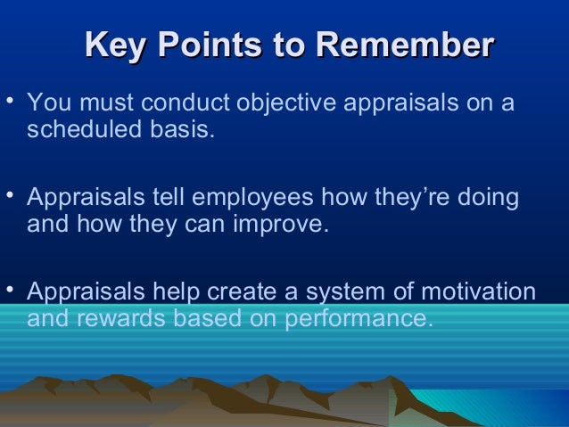 Key Points to RememberKey Points to Remember • You must conduct objective appraisals on a scheduled basis. • Appraisals te...