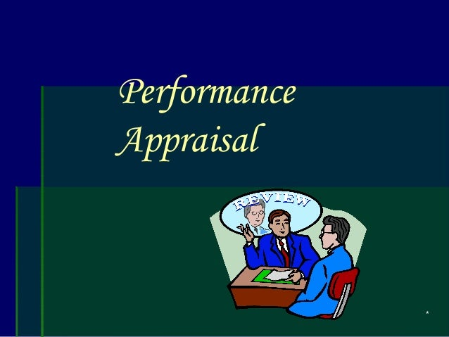 * Performance Appraisal