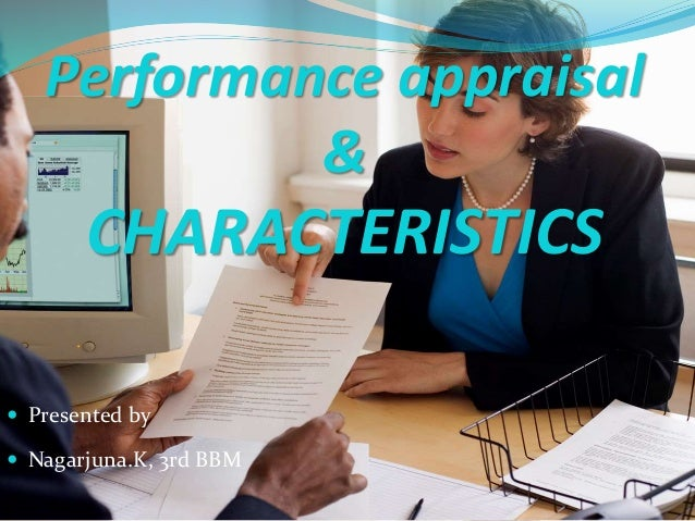 Performance appraisal & CHARACTERISTICS  Presented by  Nagarjuna.K, 3rd BBM