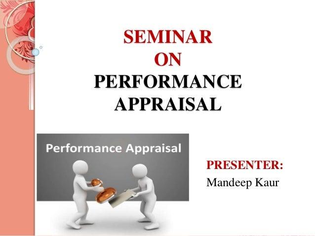 PRESENTER: Mandeep Kaur SEMINAR ON PERFORMANCE APPRAISAL