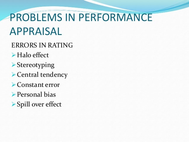PROBLEMS IN PERFORMANCE APPRAISAL ERRORS IN RATING Halo effect Stereotyping Central tendency Constant error Personal ...