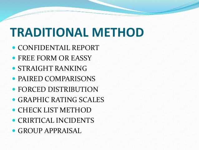 TRADITIONAL METHOD  CONFIDENTAIL REPORT  FREE FORM OR EASSY  STRAIGHT RANKING  PAIRED COMPARISONS  FORCED DISTRIBUTIO...