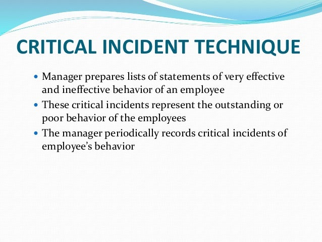 CRITICAL INCIDENT TECHNIQUE  Manager prepares lists of statements of very effective and ineffective behavior of an employ...
