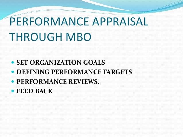 PERFORMANCE APPRAISAL THROUGH MBO  SET ORGANIZATION GOALS  DEFINING PERFORMANCE TARGETS  PERFORMANCE REVIEWS.  FEED BA...