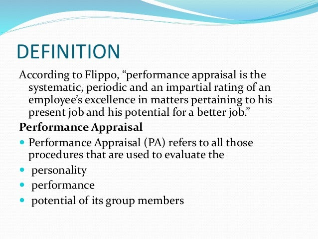 """DEFINITION According to Flippo, """"performance appraisal is the systematic, periodic and an impartial rating of an employee'..."""