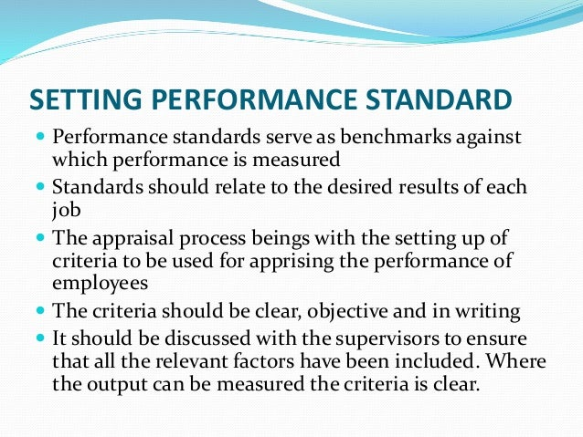 SETTING PERFORMANCE STANDARD  Performance standards serve as benchmarks against which performance is measured  Standards...