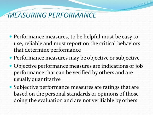 MEASURING PERFORMANCE  Performance measures, to be helpful must be easy to use, reliable and must report on the critical ...
