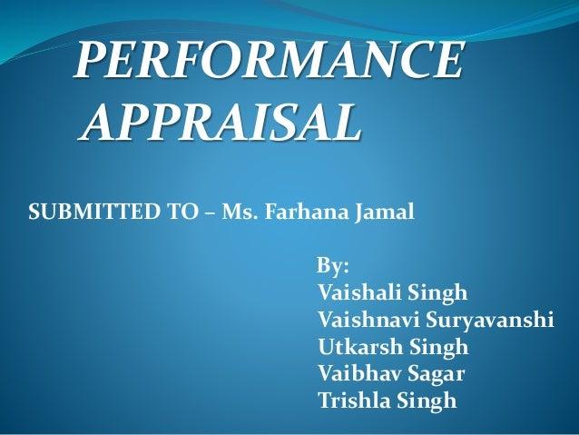 PERFORMANCE APPRAISAL SUBMITTED TO – Ms. Farhana Jamal By: Vaishali Singh Vaishnavi Suryavanshi Utkarsh Singh Vaibhav Saga...
