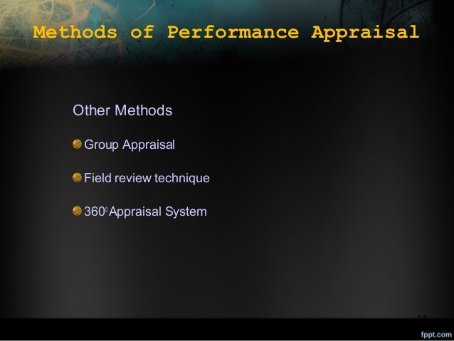Methods of Performance Appraisal  Other Methods Group Appraisal Field review technique 3600 Appraisal System  14