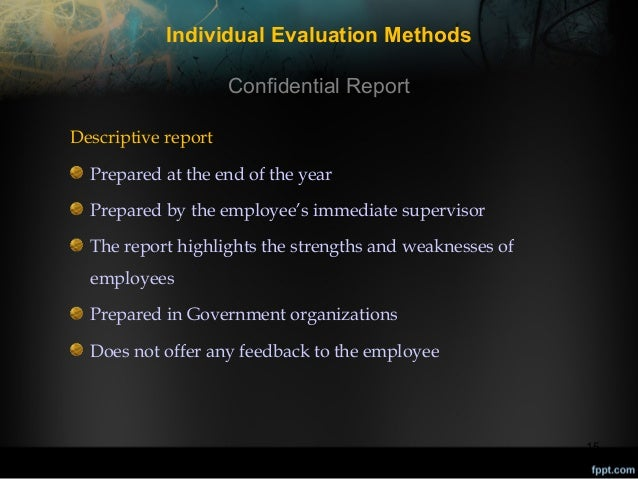 Individual Evaluation Methods Confidential Report Descriptive report Prepared at the end of the year Prepared by the emplo...